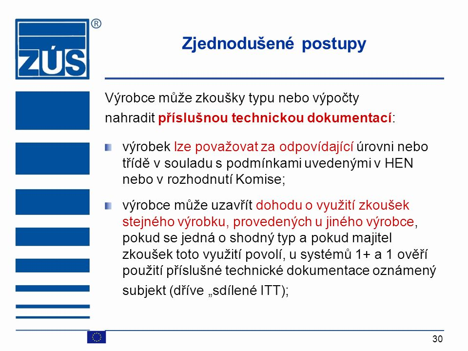 30 Zjednodušené postupy Výrobce může zkoušky typu nebo výpočty nahradit příslušnou technickou dokumentací: výrobek lze považovat za odpovídající úrovn