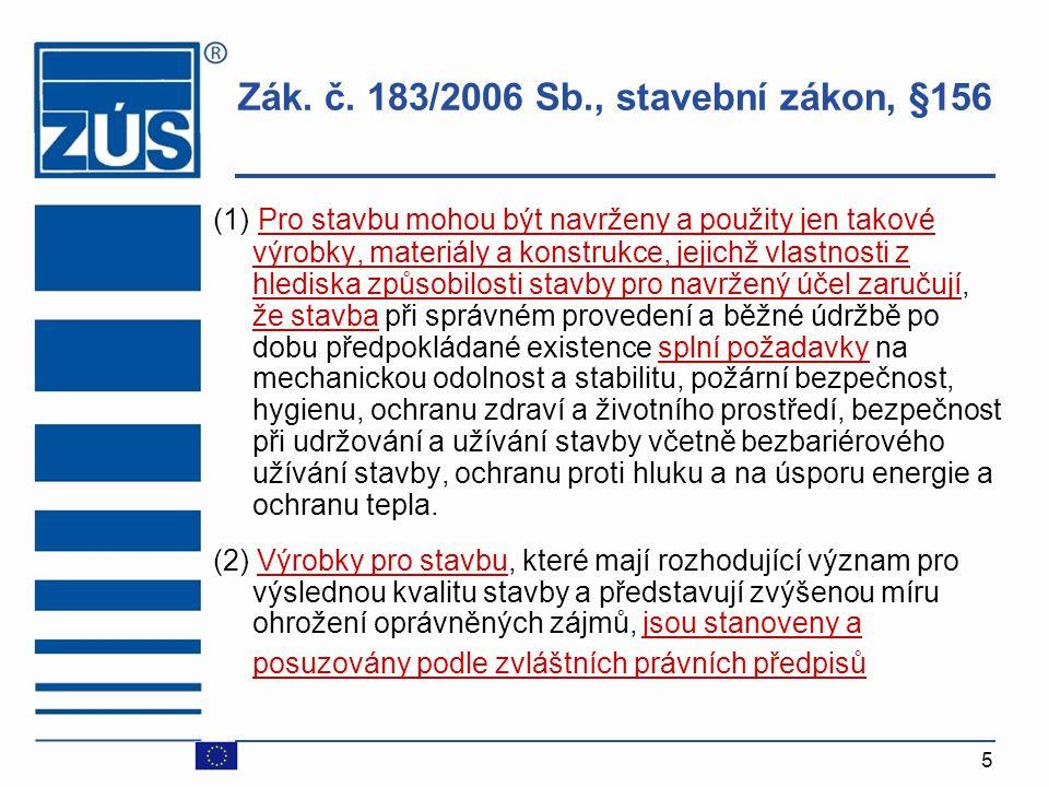 5 Zák. č. 183/2006 Sb., stavební zákon, §156 (1) Pro stavbu mohou být navrženy a použity jen takové výrobky, materiály a konstrukce, jejichž vlastnost