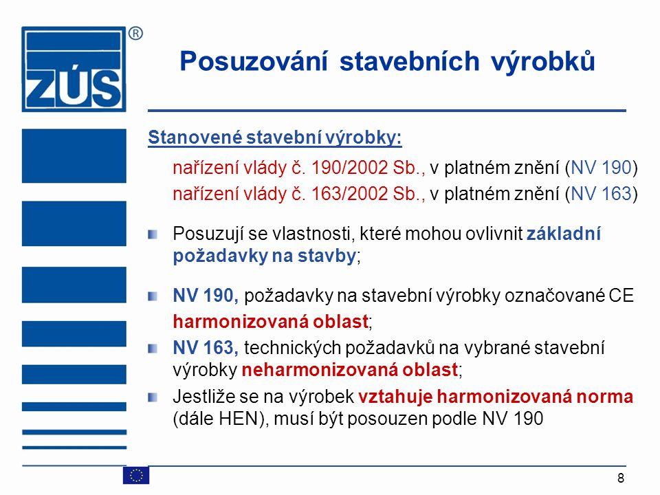 8 Posuzování stavebních výrobků Stanovené stavební výrobky: nařízení vlády č. 190/2002 Sb., v platném znění (NV 190) nařízení vlády č. 163/2002 Sb., v