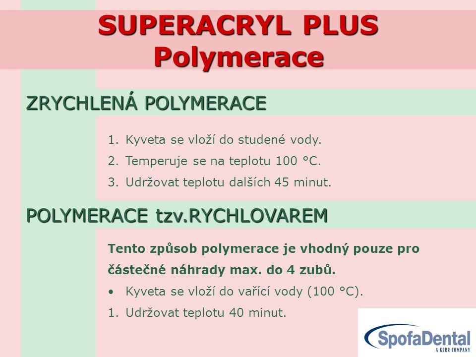 SUPERACRYL PLUS Polymerace ZRYCHLENÁ POLYMERACE 1.Kyveta se vloží do studené vody. 2.Temperuje se na teplotu 100 °C. 3.Udržovat teplotu dalších 45 min