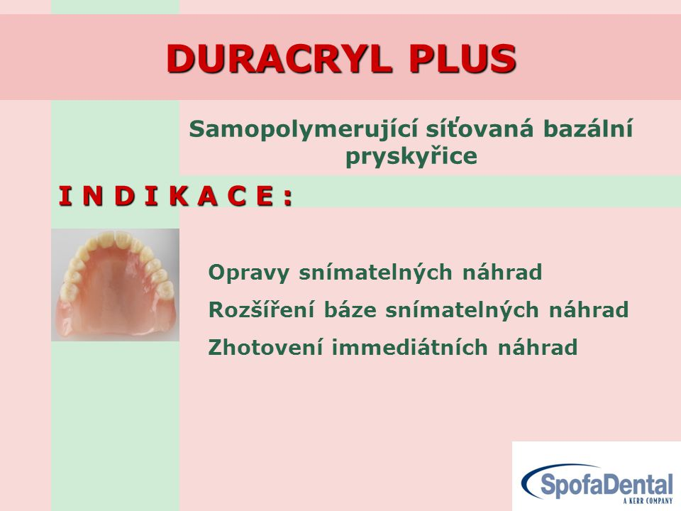 DURACRYL PLUS I N D I K A C E : Opravy snímatelných náhrad Rozšíření báze snímatelných náhrad Zhotovení immediátních náhrad Samopolymerující síťovaná bazální pryskyřice