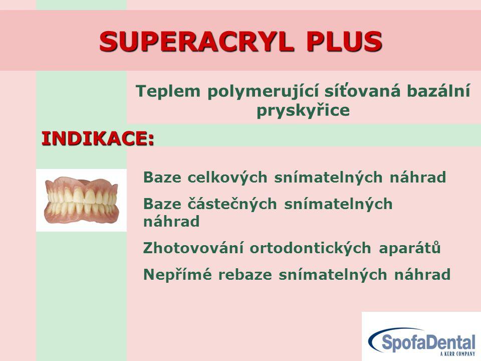 SUPERACRYL PLUS INDIKACE: Teplem polymerující síťovaná bazální pryskyřice Baze celkových snímatelných náhrad Baze částečných snímatelných náhrad Zhotovování ortodontických aparátů Nepřímé rebaze snímatelných náhrad