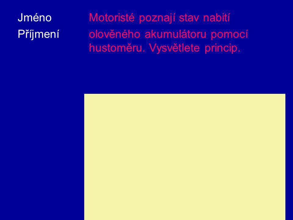 Jméno Příjmení Motoristé poznají stav nabití olověného akumulátoru pomocí hustoměru. Vysvětlete princip. Při vybíjení akumulátoru přecházejí síranové