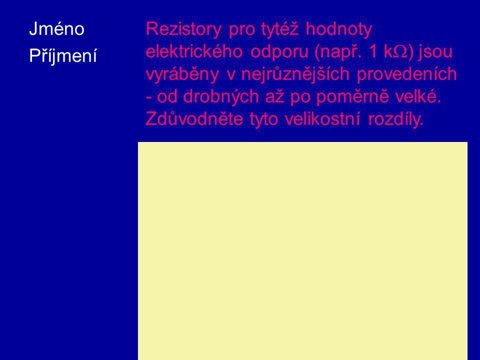 Jméno Příjmení Rezistory pro tytéž hodnoty elektrického odporu (např. 1 k  ) jsou vyráběny v nejrůznějších provedeních - od drobných až po poměrně ve