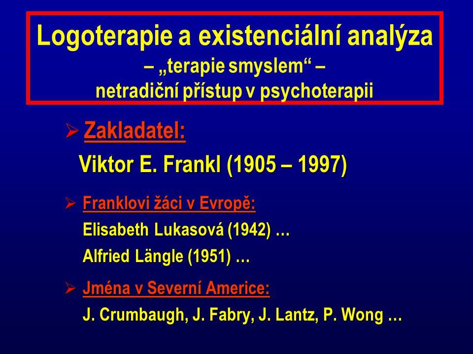 """Logoterapie a existenciální analýza – """"terapie smyslem"""" – netradiční přístup v psychoterapii  Zakladatel: Viktor E. Frankl (1905 – 1997)  Franklovi"""