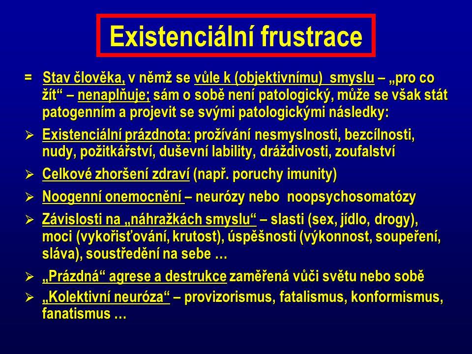 """Existenciální frustrace = Stav člověka, v němž se vůle k (objektivnímu) smyslu – """"pro co žít"""" – nenaplňuje; sám o sobě není patologický, může se však"""