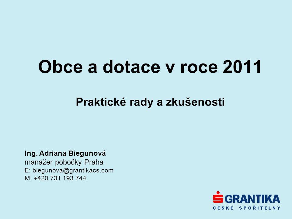 Obce a dotace v roce 2011 Praktické rady a zkušenosti Ing. Adriana Biegunová manažer pobočky Praha E: biegunova@grantikacs.com M: +420 731 193 744