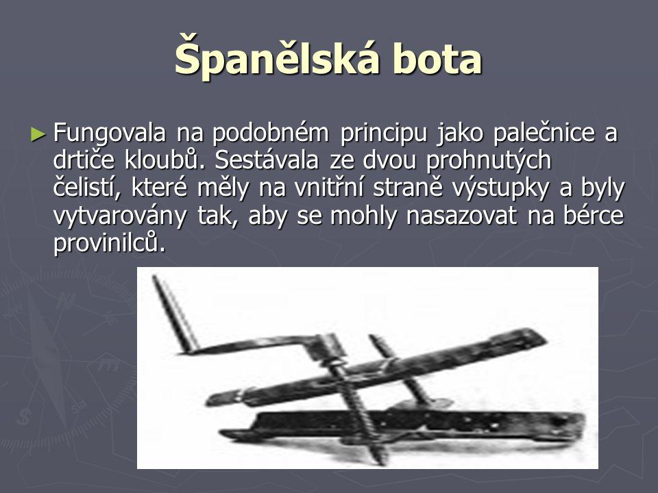 Španělská bota ►F►F►F►Fungovala na podobném principu jako palečnice a drtiče kloubů. Sestávala ze dvou prohnutých čelistí, které měly na vnitřní stran