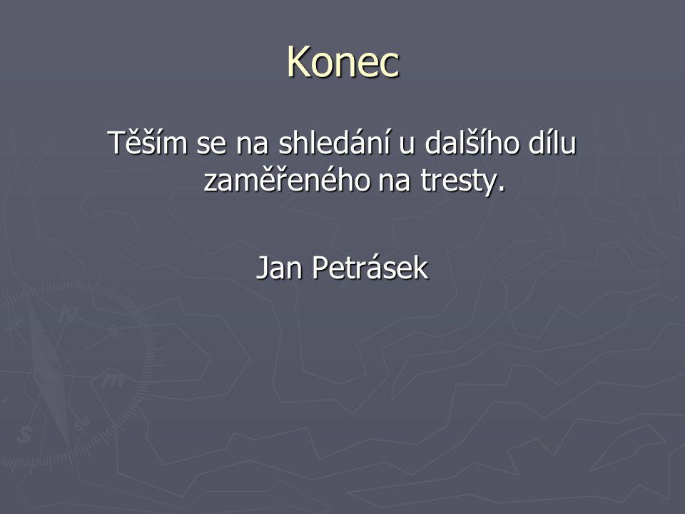 Konec Těším se na shledání u dalšího dílu zaměřeného na tresty. Jan Petrásek