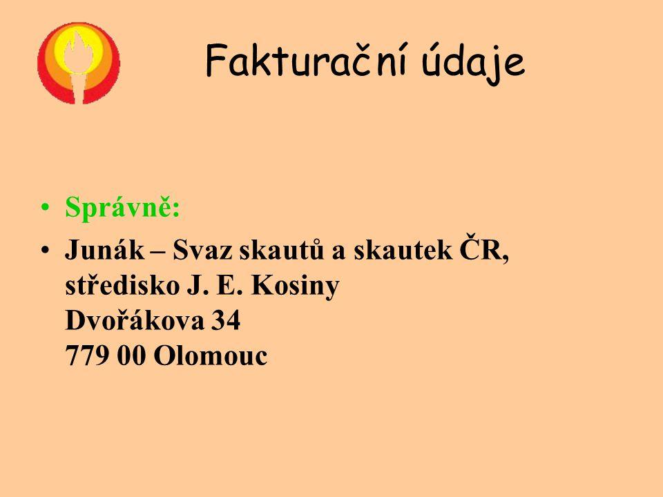 Fakturační údaje •Správně: •Junák – Svaz skautů a skautek ČR, středisko J. E. Kosiny Dvořákova 34 779 00 Olomouc