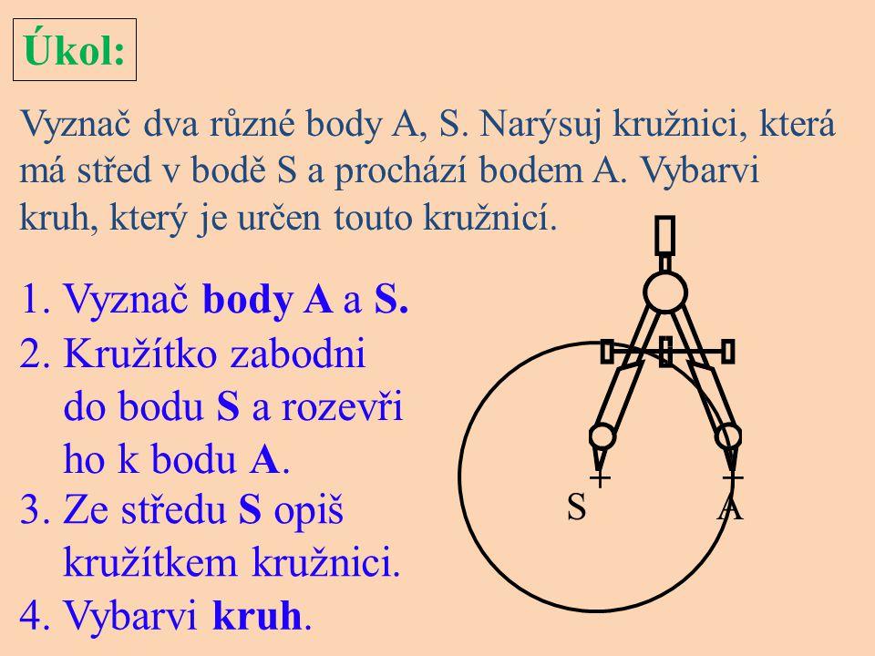 Úkol: Vyznač dva různé body A, S. Narýsuj kružnici, která má střed v bodě S a prochází bodem A. Vybarvi kruh, který je určen touto kružnicí. 1. Vyznač
