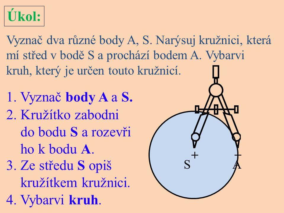 Úkol: Vyznač dva různé body A, S. Narýsuj kružnici, která mí střed v bodě S a prochází bodem A. Vybarvi kruh, který je určen touto kružnicí. 1. Vyznač