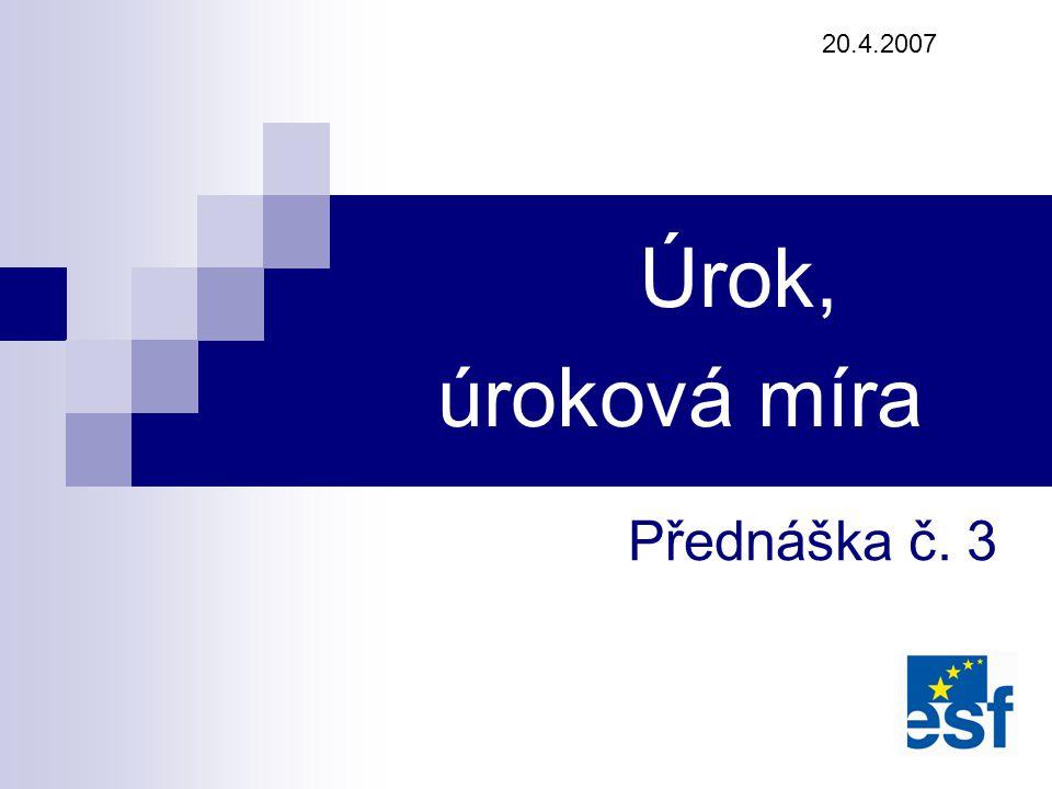 Přednáška č. 3 Úrok, úroková míra 20.4.2007