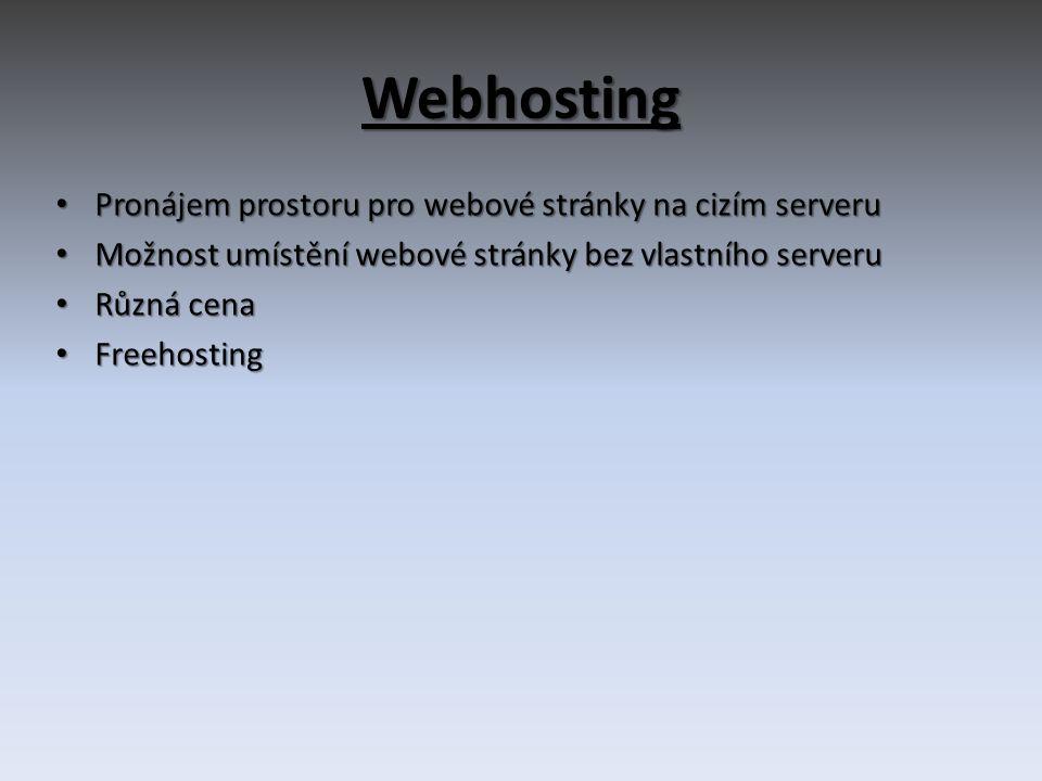 Webhosting • Pronájem prostoru pro webové stránky na cizím serveru • Možnost umístění webové stránky bez vlastního serveru • Různá cena • Freehosting