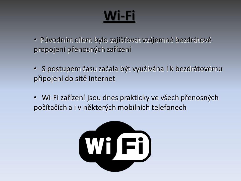 Wi-Fi • Původním cílem bylo zajišťovat vzájemné bezdrátové propojení přenosných zařízení • S postupem času začala být využívána i k bezdrátovému připojení do sítě Internet • Wi-Fi zařízení jsou dnes prakticky ve všech přenosných počítačích a i v některých mobilních telefonech