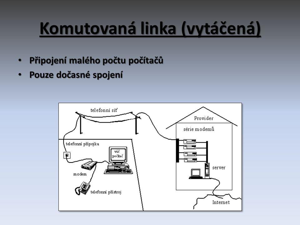 Komutovaná linka (vytáčená) • Připojení malého počtu počítačů • Pouze dočasné spojení