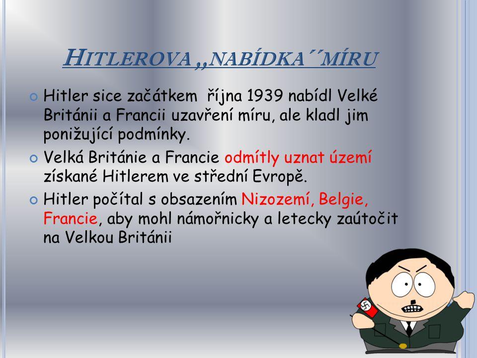 V ÁLE Č NÉ UDÁLOSTI LET 1940-1941 Bleskové vítězství v Polsku posílilo režim v Německu. Protihitlerovská opozice jednající s Brity nebyla silná natoli