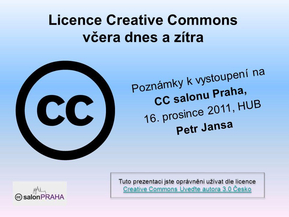 Licence Creative Commons včera dnes a zítra Poznámky k vystoupení na CC salonu Praha, 16.