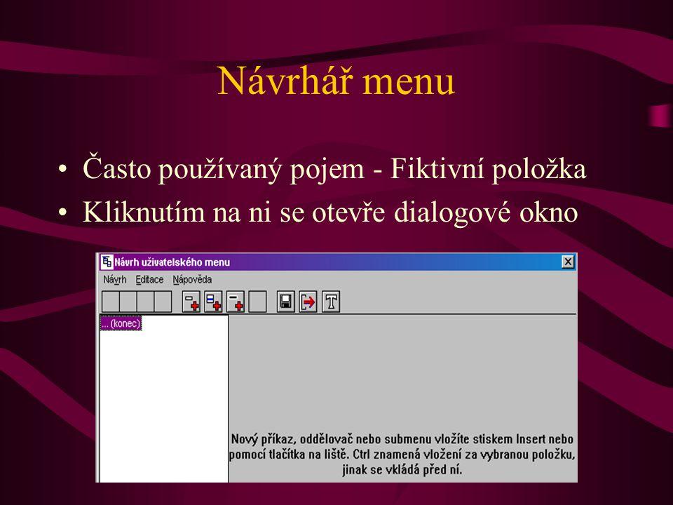 Návrhář menu •Často používaný pojem - Fiktivní položka •Kliknutím na ni se otevře dialogové okno