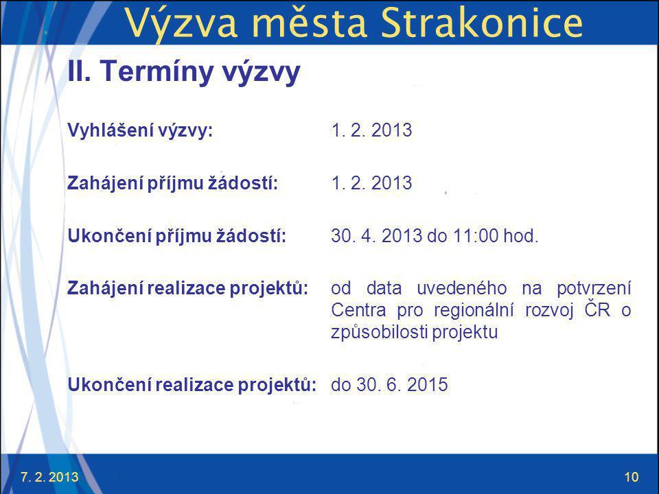 7. 2. 201310 Výzva města Strakonice II. Termíny výzvy Vyhlášení výzvy: 1.