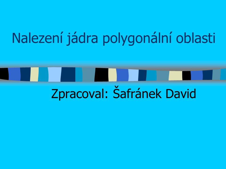 Nalezení jádra polygonální oblasti Zpracoval: Šafránek David