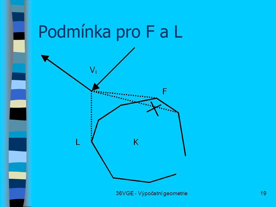 36VGE - Výpočetní geometrie19 Podmínka pro F a L