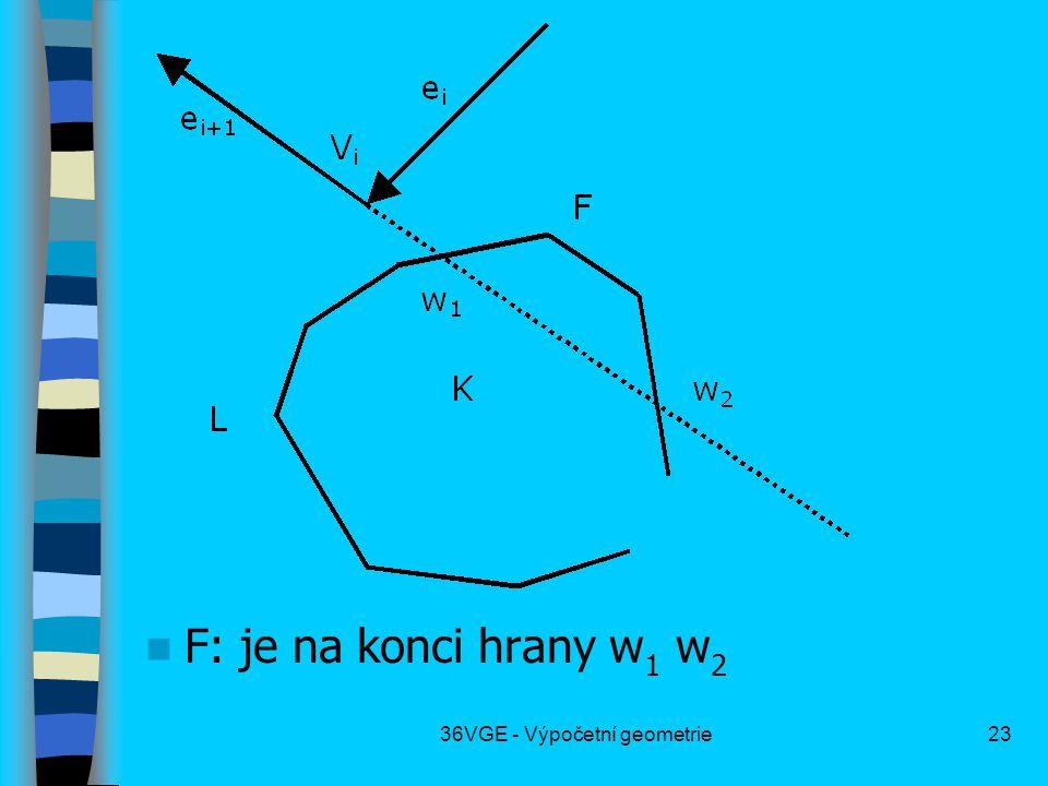 36VGE - Výpočetní geometrie23  F: je na konci hrany w 1 w 2