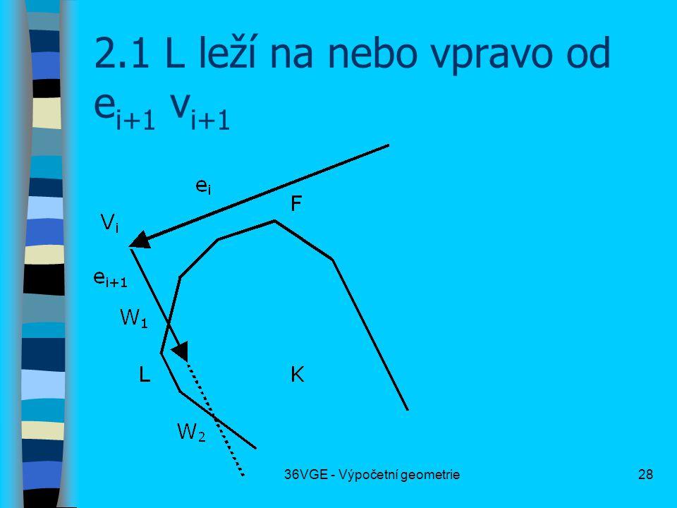 36VGE - Výpočetní geometrie28 2.1 L leží na nebo vpravo od e i+1 v i+1