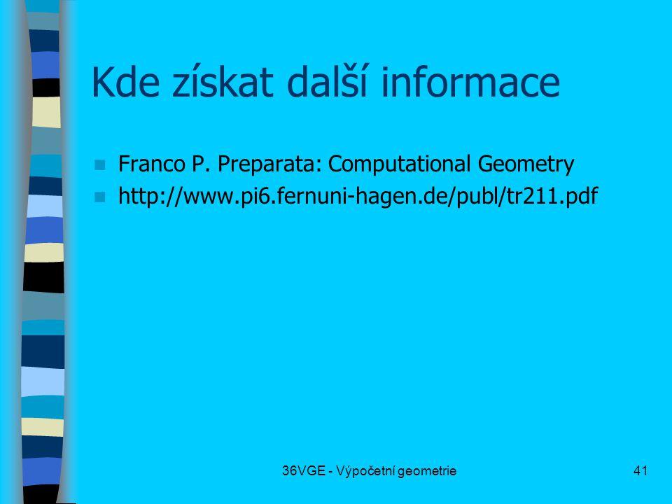 36VGE - Výpočetní geometrie41 Kde získat další informace  Franco P. Preparata: Computational Geometry  http://www.pi6.fernuni-hagen.de/publ/tr211.pd