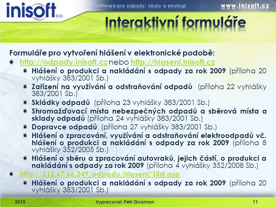 2010Vypracoval: Petr Grusman11 Formuláře pro vytvoření hlášení v elektronické podobě: http://odpady.inisoft.czhttp://odpady.inisoft.cz nebo http://hla