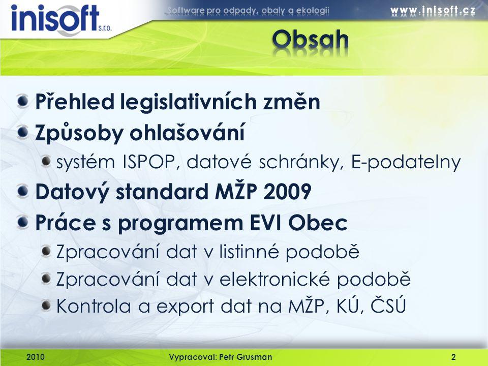 Přehled legislativních změn Způsoby ohlašování systém ISPOP, datové schránky, E-podatelny Datový standard MŽP 2009 Práce s programem EVI Obec Zpracová