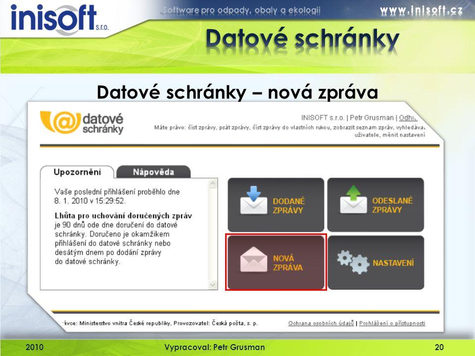 2010Vypracoval: Petr Grusman20 Datové schránky – nová zpráva