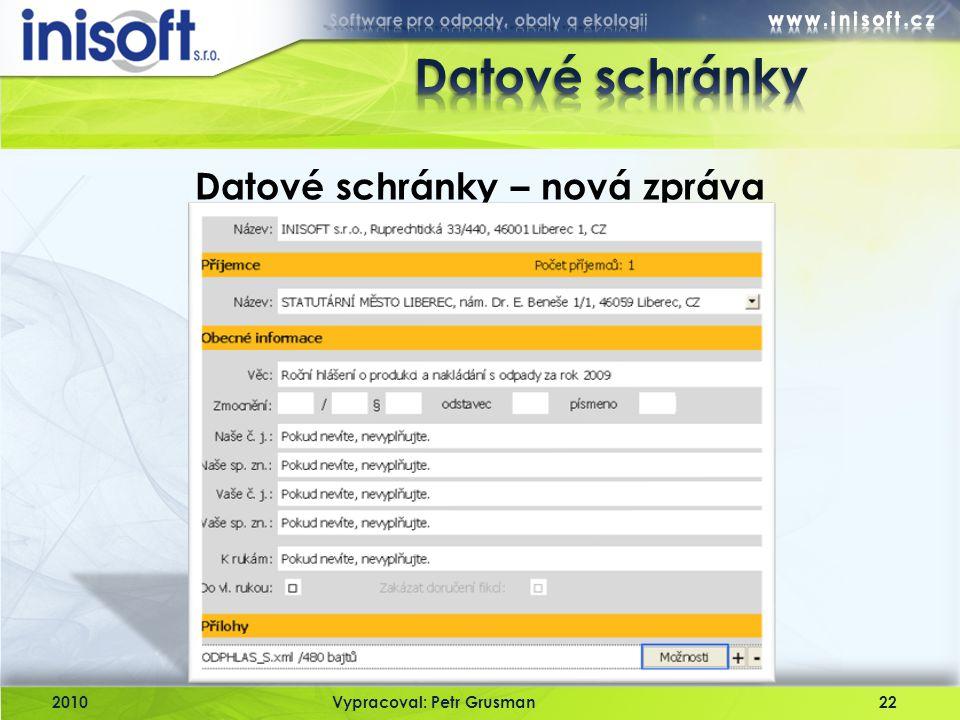 2010Vypracoval: Petr Grusman22 Datové schránky – nová zpráva