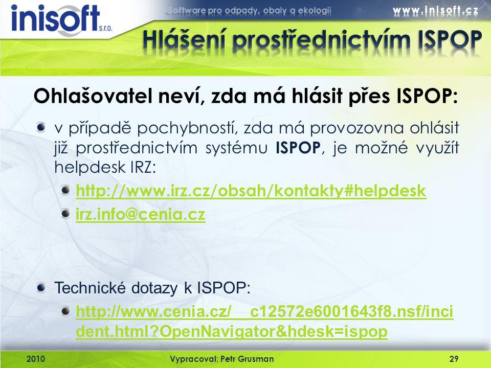 2010Vypracoval: Petr Grusman29 Ohlašovatel neví, zda má hlásit přes ISPOP: v případě pochybností, zda má provozovna ohlásit již prostřednictvím systém