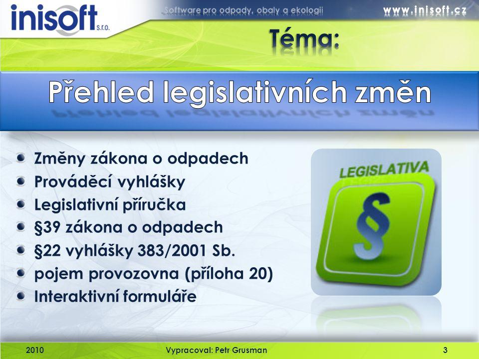 2010Vypracoval: Petr Grusman3 Změny zákona o odpadech Prováděcí vyhlášky Legislativní příručka §39 zákona o odpadech §22 vyhlášky 383/2001 Sb. pojem p