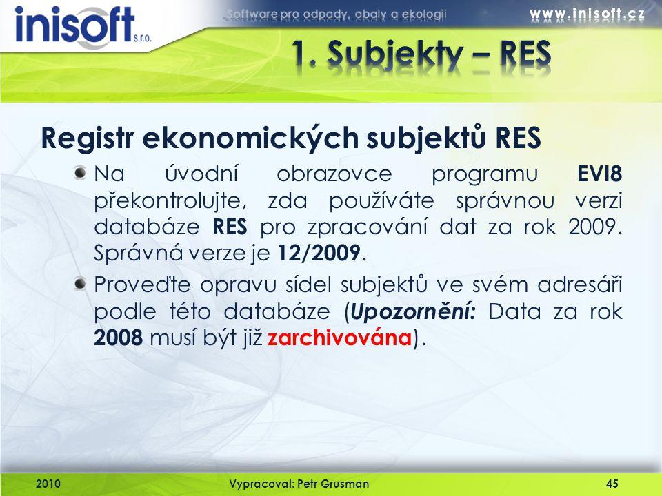 2010Vypracoval: Petr Grusman45 Registr ekonomických subjektů RES Na úvodní obrazovce programu EVI8 překontrolujte, zda používáte správnou verzi databá