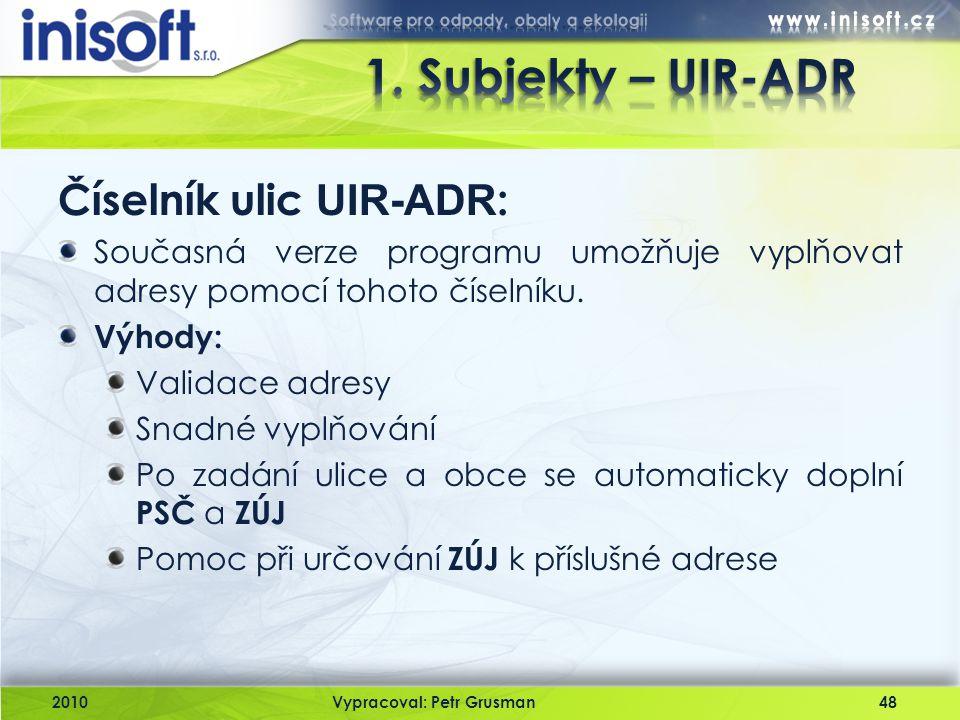 2010Vypracoval: Petr Grusman48 Číselník ulic UIR-ADR : Současná verze programu umožňuje vyplňovat adresy pomocí tohoto číselníku. Výhody: Validace adr