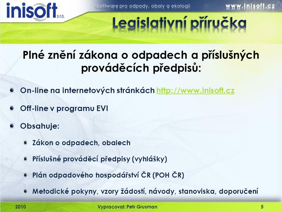 On-line na internetových stránkách http://www.inisoft.czhttp://www.inisoft.cz Off-line v programu EVI Obsahuje: Zákon o odpadech, obalech Příslušné pr