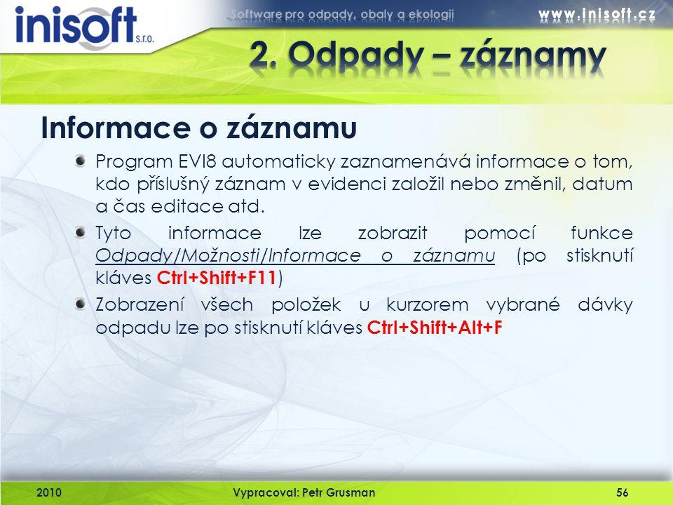 2010Vypracoval: Petr Grusman56 Informace o záznamu Program EVI8 automaticky zaznamenává informace o tom, kdo příslušný záznam v evidenci založil nebo