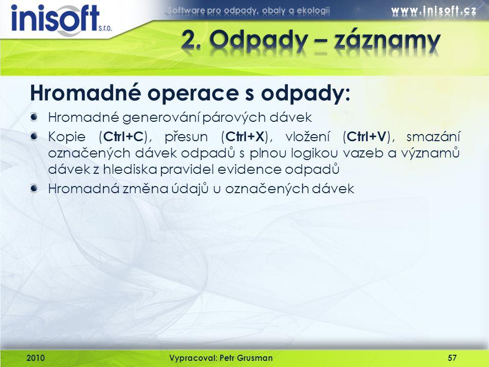 2010Vypracoval: Petr Grusman57 Hromadné operace s odpady: Hromadné generování párových dávek Kopie ( Ctrl+C ), přesun ( Ctrl+X ), vložení ( Ctrl+V ),