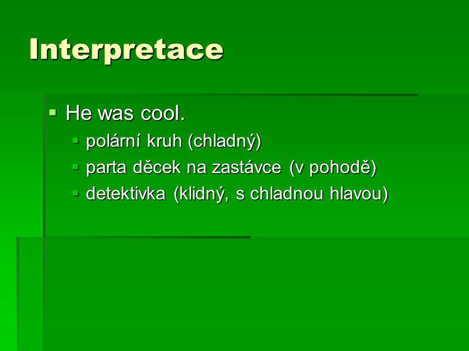 Interpretace  He was cool.