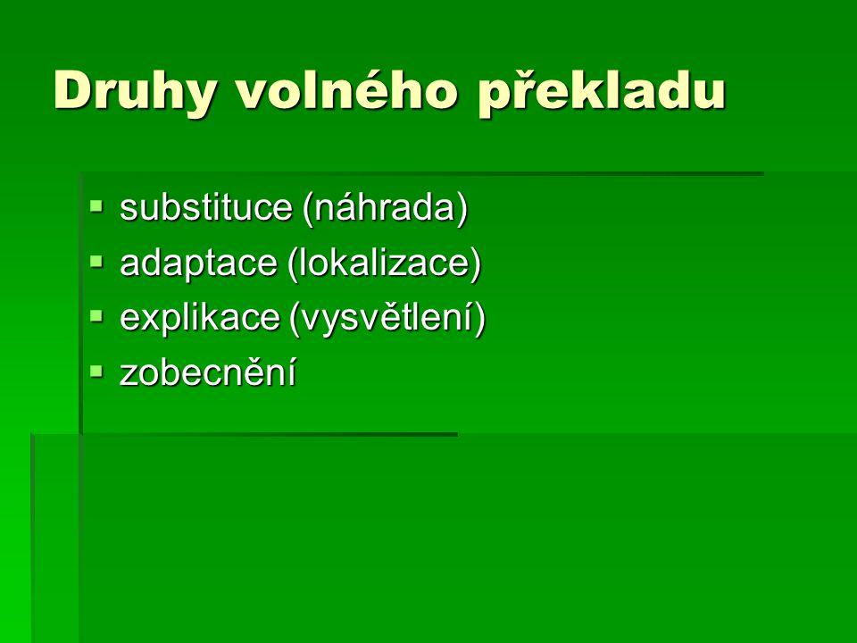 Druhy volného překladu  substituce (náhrada)  adaptace (lokalizace)  explikace (vysvětlení)  zobecnění