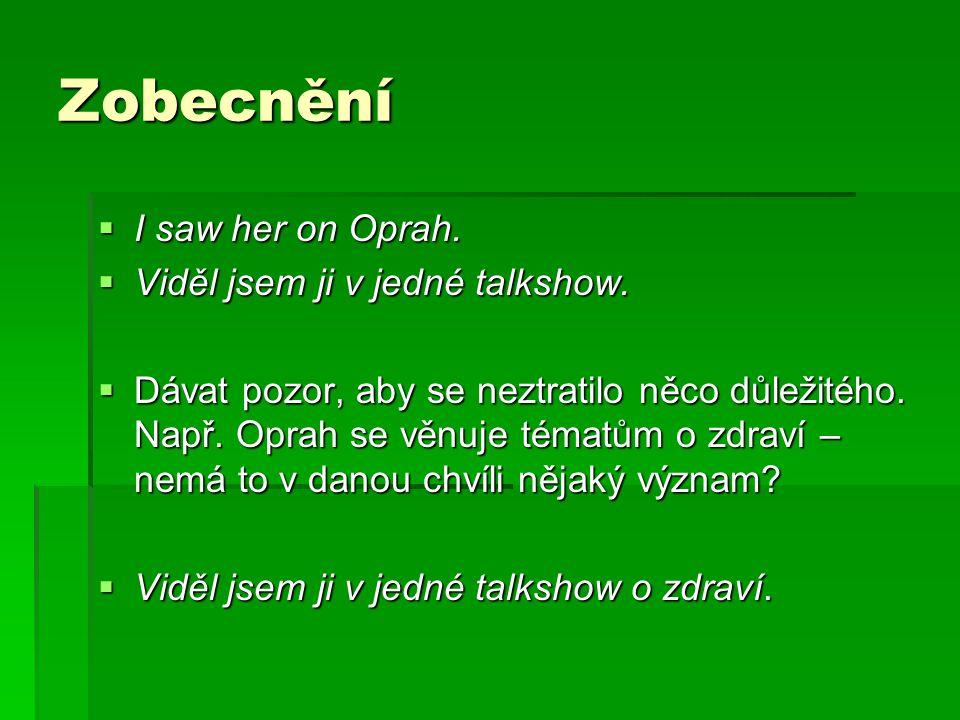 Zobecnění  I saw her on Oprah. Viděl jsem ji v jedné talkshow.