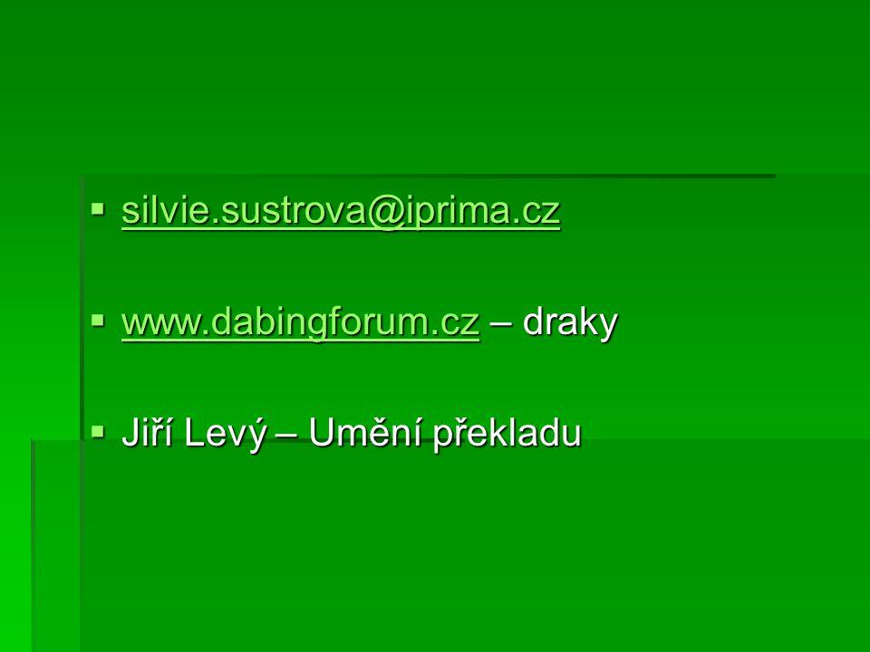  silvie.sustrova@iprima.cz silvie.sustrova@iprima.cz  www.dabingforum.cz – draky www.dabingforum.cz  Jiří Levý – Umění překladu