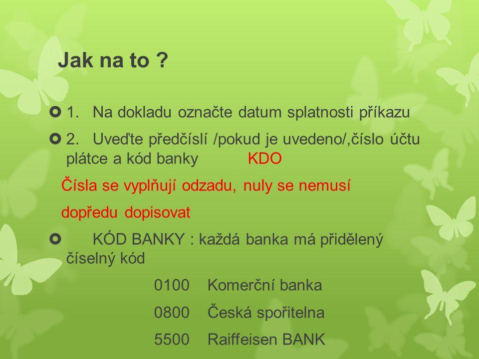  3.Vyplňte číslo účtu příjemce a kód banky KOMU  4.