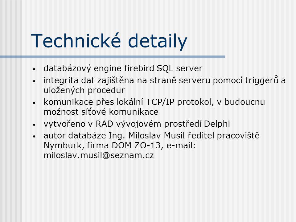 Technické detaily • databázový engine firebird SQL server • integrita dat zajištěna na straně serveru pomocí triggerů a uložených procedur • komunikac