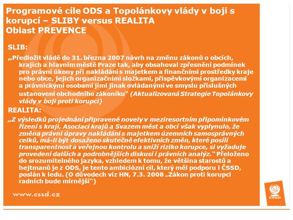"""Programové cíle ODS a Topolánkovy vlády v boji s korupcí – SLIBY versus REALITA Oblast PREVENCE SLIB: """" Předložit vládě do 31. března 2007 návrh na zm"""