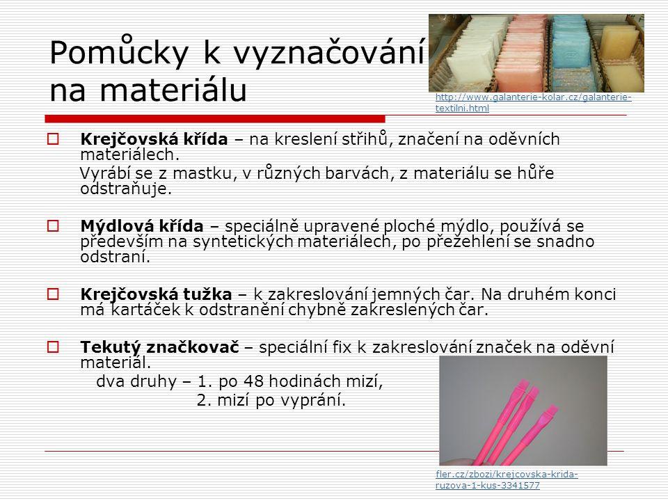 Pomůcky k vyznačování na materiálu  Krejčovská křída – na kreslení střihů, značení na oděvních materiálech. Vyrábí se z mastku, v různých barvách, z