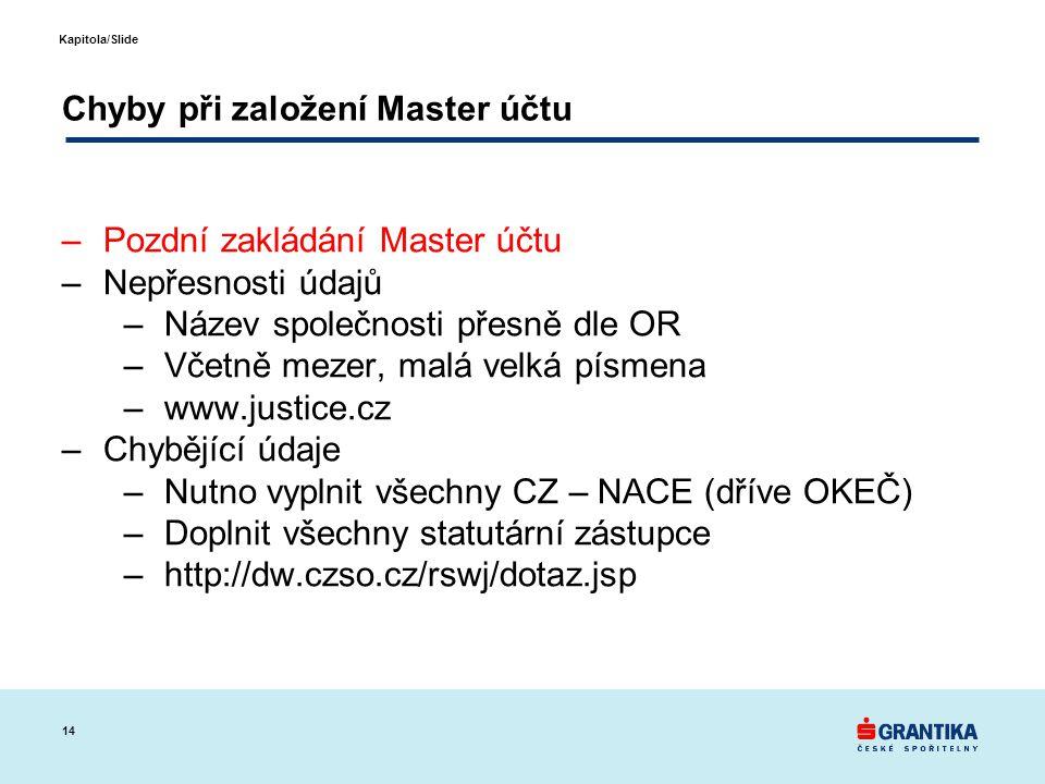 14 Kapitola/Slide Chyby při založení Master účtu –Pozdní zakládání Master účtu –Nepřesnosti údajů –Název společnosti přesně dle OR –Včetně mezer, malá
