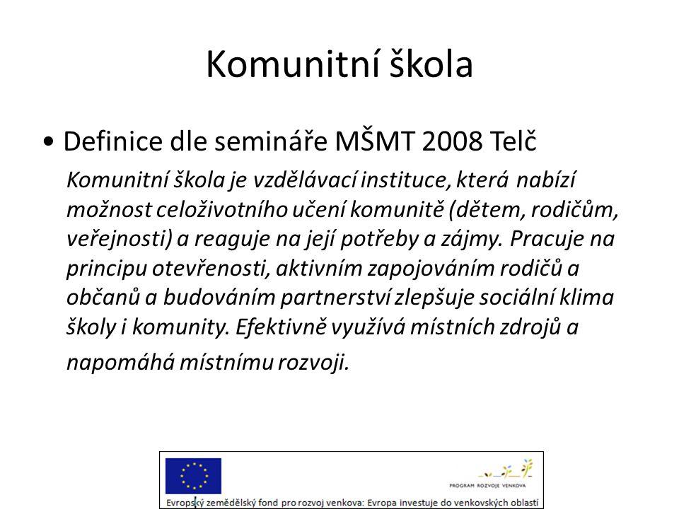 Komunitní škola • Definice dle semináře MŠMT 2008 Telč Komunitní škola je vzdělávací instituce, která nabízí možnost celoživotního učení komunitě (dět